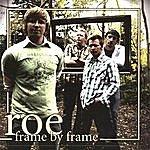 R.O.E. Frame By Frame