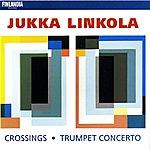 Jukka Linkola Linkola : Crossings; Trumpet Concerto