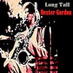 Dexter Gordon Long Tall (60 Tracks - Digital Remastered)