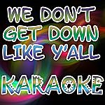 The Original We Don't Get Down Like Y'all (In The Style Of T.I. Ft B.O.B.) (Karaoke)