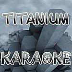 The Original Titanium (In The Style Of David Guetta Ft. Sia) (Karaoke)