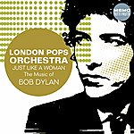 The London Pops Orchestra Just Like A Woman : The Music Of Bob Dylan