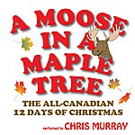 Chris Murray A Moose In A Maple Tree - The All-Canadian 12 Days Of Christmas - Single
