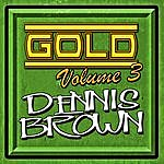 Dennis Brown Gold: Volume 3