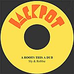 Sly & Robbie A Roots This A Dub