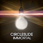 Circleslide Immortal (Radio Mix) - Single