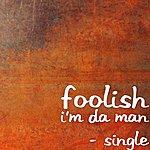 Foolish I'm Da Man - Single