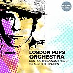 The London Pops Orchestra Don't Go Breaking My Heart - The Music Of Elton John