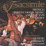 Alexei Lubimov French Harpsichord Music Of The XVII Century