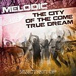 Melodic The City Of The Come True Dream