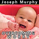 Dr. Joseph Murphy Overcoming Worry - Single