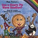 Hap Palmer Can A Cherry Pie Wave Goodbye? Songs For Learning Through Music And Movement