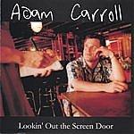 Adam Carroll Lookin' Out The Screen Door