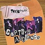 Toxic Audio Captive Audience