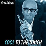 Greg Adams Cool To The Touch