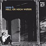 Sara K. Hell Or High Water