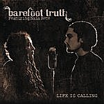 Barefoot Truth Life Is Calling
