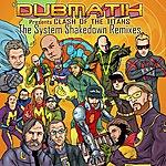 Dubmatix Presents Clash Of The Titans (The System Shakedown Remixes)