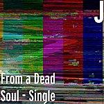 J. From A Dead Soul - Single