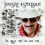 Jossie Esteban Lo Que Se Ve No Es