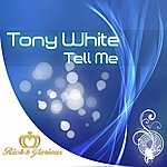 Tony White Tell Me