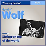 Howlin' Wolf The Very Best Of Howlin' Wolf: Sitting On Top Of The World