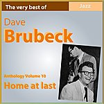 Dave Brubeck Dave Brubeck Anthology, Vol. 10: Home At Last (The Very Best Of)