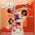 Carte Blanche Do You Like It Like That