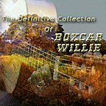 Boxcar Willie The Definitive Collection Of Boxcar Willie
