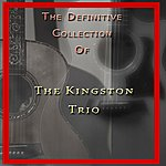 The Kingston Trio The Definitive Collection Of The Kingston Trio
