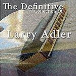 Larry Adler The Definitive Collection Of Larry Adler