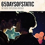 65daysofstatic We Were Exploding Anyway
