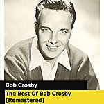 Bob Crosby The Best Of Bob Crosby (Remastered)