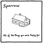 Sparrow All Of The Things You Were Hoping For