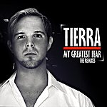 Tierra My Greatest Fear (The Remixes)