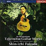 """Shin-Ichi Fukuda Takemitsu: Guitar Works """"In Memoriam"""""""