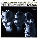 Bartron Tyler Group Yesterday Never Knows