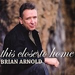 Brian Arnold This Close To Home
