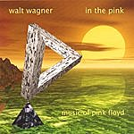 Walt Wagner In The Pink - Music Of Pink Floyd