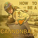 Alex McMurray How To Be A Cannonball