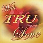 Tru With Tru Love
