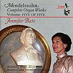 Jennifer Bate Mendelssohn: Complete Organ Works, Vol. 5