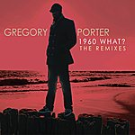 Gregory Porter 1960 What? The Remixes