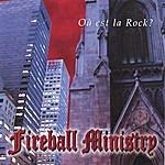 Fireball Ministry Ou Est La Rock?