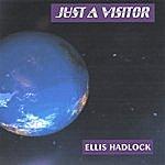 Ellis Hadlock Just A Visitor