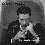 Royal Wood The Milkweed Ep