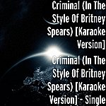 Criminal Criminal (In The Style Of Britney Spears) [Karaoke Version] - Single