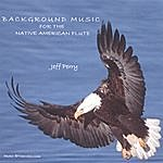 Jeff Perry Background Music For The Native American Flute
