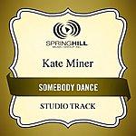 Kate Miner Somebody Dance (Studio Track)