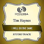 Tim Haynes I Will Do The Same (Studio Track)